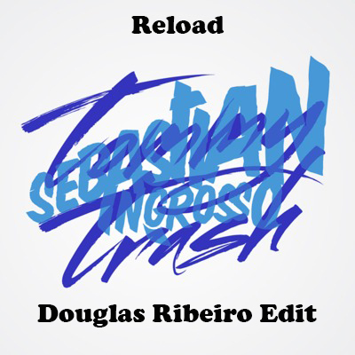 Sebastian Ingrosso & Tommy Trash - Reload (Douglas Ribeiro Edit)