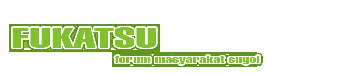 FUKATSU - Forum Masyarakat Sugoi