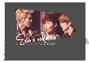 ● Exo's videos